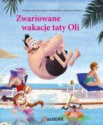 """Okładka książki pt. """"Zwariowane wakacje taty Oli"""""""