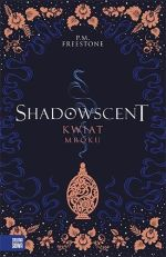 "Okładka książki pt. ""Shadowscent: kwiat mroku"""