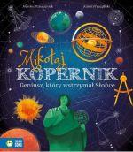 """Okładka książki pt. """"Mikołaj Kopernik. Geniusz, który wstrzymał Słońce"""""""