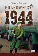 Okładka książki: Pułkownicy 1944. T. 1, Rzeczpospolita partyzancka