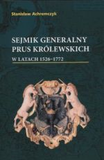 Okładka książki: Sejmik generalny Prus Królewskich w latach 1526-1772