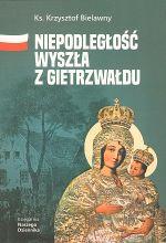 Okładka książki: Niepodległość wyszła z Gietrzwałdu