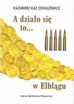Okładka książki: A działo się to... w Elblągu