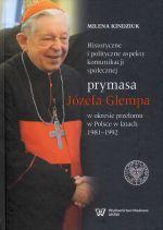 Okładka książki: Historyczne i polityczne aspekty komunikacji społecznej prymasa Józefa Glempa w okresie przełomu w Polsce w latach 1981-1992