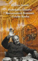 Okładka książki: Prawdziwa historia Bursztynowej Komnaty i Ericha Kocha
