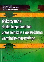 Okładka książki: Wykorzystanie dopłat bezpośrednich przez rolników z województwa warmińsko-mazurskiego