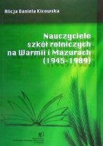 Okładka książki: Nauczyciele szkół rolniczych na Warmii i Mazurach (1945-1989)
