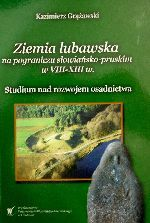 Okładka książki: Ziemia lubawska na pograniczu słowiańsko-pruskim w VIII-XIII wieku