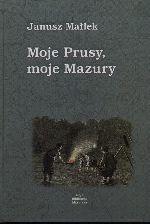 Okładka książki: Moje Prusy, moje Mazury