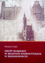 Okładka książki: Grupy rządzące w miastach nadbałtyckich w średniowieczu