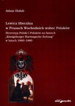 Okładka książki: Lewica liberalna w Prusach Wschodnich wobec Polaków