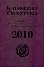 Okładka książki: Kalendarz Olsztyna 2010 a w nim kalendarium oraz wszystko to, co powinno nas interesować z racji poznawania dziejów miasta a także być przydatne na co dzień w kolejnym roku