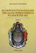 Okładka książki: Duchowieństwo katolickie oficjalatu pomezańskiego w latach 1525-1821. T. 1, Studium prozopograficzne
