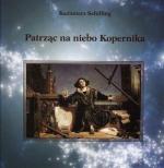 Okładka książki: Patrząc na niebo Kopernika Czyli Prawie wszystko to, co powinniśmy wiedzieć o wszechświecie