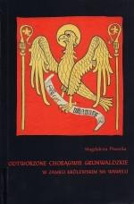 Okładka książki: Odtworzone chorągwie grunwaldzkie w Zamku Królewskim na Wawelu