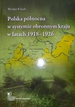 Okładka książki: Polska północna w systemie obronnym kraju w latach 1918-1926