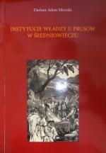 Okładka książki: Instytucje władzy u Prusów w średniowieczu (na tle struktury społecznej i terytorialnej)