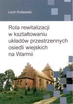 Okładka książki: Rola rewitalizacji w kształtowaniu układów przestrzennych osiedli wiejskich na Warmii