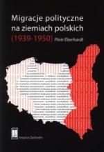 Okładka książki: Migracje polityczne na ziemiach polskich (1939-1950)