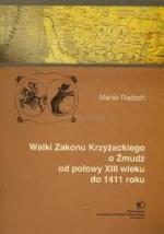 Okładka książki: Walki Zakonu Krzyżackiego o Żmudź od połowy XIII wieku do 1411 roku