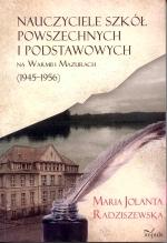 Okładka książki: Nauczyciele szkół powszechnych i podstawowych na Warmii i Mazurach (1945-1956)