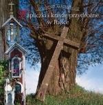 Okładka książki: Kapliczki i krzyże przydrożne w Polsce