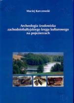 Okładka książki: Archeologia środowiska zachodniobałtyjskiego kręgu kulturowego na pojezierzach