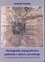 Okładka książki: Kartografia topograficzna państwa i zaboru pruskiego od II połowy XVIII wieku do połowy XX wieku