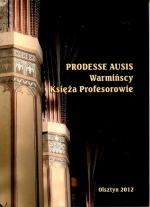 """Okładka książki: Prodesse<> ausis"""" title=""""Prodesse<> ausis""""  style=""""border: 1px solid #d2d2d2; float: left; margin: 0px 30px 30px 0px; width: 150px;""""><b>Prodesse<> ausis : warmińscy Księża Profesor/bowie / praca zbior. pod red. Katarzyny Parzych-Blakiewicz. – Olsztyn : Studio Poligrafii Komputerowej """"SQL"""", 2012. – 103, [2] s. : il. ; 20 cm. – ISBN 978-83-62872-16-9<br /><a href="""
