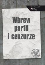Okładka książki: Wbrew partii i cenzurze