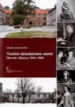 Okładka książki: Trudne dziedzictwo ziemi. Warmia i Mazury 1945–1989