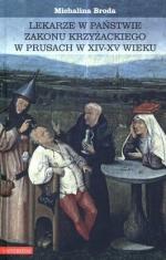 Okładka książki: Lekarze w państwie Zakonu Krzyżackiego w Prusach w XIV-XV wieku