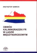 Okładka książki: Obwód Kaliningradzki FR w ładzie międzynarodowym
