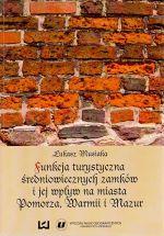 Okładka książki: Funkcja turystyczna średniowiecznych zamków i jej wpływ na miasta Pomorza, Warmii i Mazur