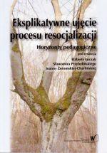 Okładka książki: Eksplikatywne ujęcie procesu resocjalizacji