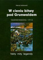 Okładka książki: W cieniu bitwy pod Grunwaldem. Tannenberg 1914