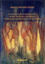 Okładka książki: Grunwald w świadomości społeczeństwa polskiego w drugiej połowie XIX i w XX wieku