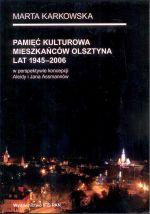 Okładka książki: Pamięć kulturowa mieszkańców Olsztyna lat 1945-2006 w perspektywie koncepcji Aleidy i Jana Assmannów