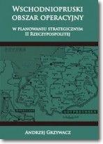 Okładka książki: Wschodniopruski obszar operacyjny w planowaniu strategicznym II Rzeczypospolitej