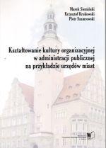 Okładka książki: Kształtowanie kultury organizacyjnej w administracji publicznej na przykładzie urzędów miast