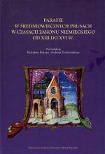 Okładka książki: Parafie w średniowiecznych Prusach w czasach zakonu niemieckiego od XIII do XVI w.