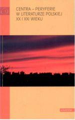 Okładka książki: Centra - peryferie w literaturze polskiej XX i XXI wieku