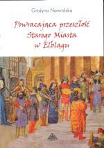 Okładka książki: Powracająca przeszłość Starego Miasta w Elblągu