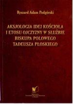 Okładka książki: Aksjologia idei Kościoła i etosu ojczyzny w służbie biskupa polowego Tadeusza Płoskiego