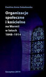 Okładka książki: Organizacje społeczne i kościelne na Warmii w latach 1848-1914