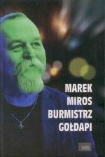 Okładka książki: Marek Miros - burmistrz Gołdapi czyli Wójta się nie bójta