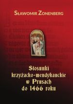 Okładka książki: Stosunki krzyżacko-mendykanckie w Prusach do 1466 roku
