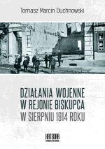 Okładka książki: Działania wojenne w rejonie Biskupca w sierpniu 1914 roku