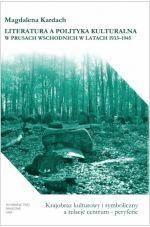 Okładka książki: Literatura a polityka kulturalna w Prusach Wschodnich w latach 1933-1945