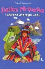 Okładka książki: Dzika mrówka i Jezioro Złotego Lodu